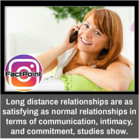 Follow our page for more Facts 😇 Don't forget to tag your friends 💖: Fact Point  Long distance relationships are as  satisfying as normal relationships in  terms of communication, intimacy,  and commitment, studies show. Follow our page for more Facts 😇 Don't forget to tag your friends 💖