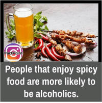 Memes, Alcohol, and Alcoholic: Fact Point  People that enjoy spicy  food are more likely to  be alcoholics. did you know fact point , education amazing dyk unknown facts daily facts💯 didyouknow follow follow4follow f4f factpoint instafact awesome world worldfacts like like4ike tag friends Don't forget to tag your friends 🤘