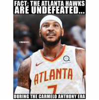 Atlanta Hawks, Basketball, and Carmelo Anthony: FACT: THE ATLANTA HAWKS  ARE UNDEFEATED  ONBAMEMES  sharecare  ATLANTA  DURING THE CARMELO ANTHONY ERA The hoodie effect 🔥 nba nbamemes carmeloanthony