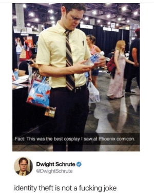 Fucking, Saw, and Dwight Schrute: Fact: This was the best cosplay I saw at Phoenix comicon.  Dwight Schrute  DwightSchrute  identity theft is not a fucking joke