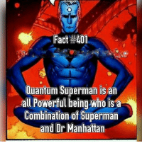Superman: Fact W401  Quantum Superman is an  all Powerful being who is a  Combination of Superman  and Dr Manhattan