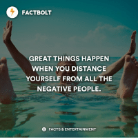 Memes, Psychology, and 🤖: FACTBOLT  GREAT THINGS HAPPEN  WHEN YOU DISTANCE  YOURSELF FROM ALL THE  NEGATIVE PEOPLE.  FACTS & ENTERTAINMENT Yes! — fact factbolt psychology