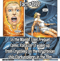Memes, Earth, and Mean: Factel822  A In the Manof Steel Prequel  Comic Karalor El wakes up  MEUP7  from ryo Sleep on the Kryptonian  ship Clark explores in the film He and a Crew Member had a fight, causing it to land on Earth... so does that mean Kara is somewhere in the DCEU?!?!