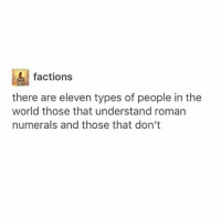 Ironic, Roman Numerals, and World: factions  there are eleven types of people in the  world those that understand roman  numerals and those that don't