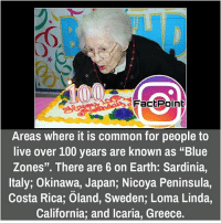 "Memes, Costa Rica, and Greece: FactPoint  Areas where it is common for people to  live over 100 years are known as ""Blue  Zones"". There are 6 on Earth: Sardinia,  Italy, Okinawa, Japan, Nicoya Peninsula,  Costa Rica, Oland, Sweden; Loma Linda,  California, and Icaria, Greece. did you know fact point , education amazing dyk unknown facts daily facts💯 didyouknow follow follow4follow f4f factpoint instafact awesome world worldfacts like like4ike tag friends Don't forget to tag your friends 🤘"