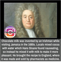 did you know fact point , education amazing dyk unknown facts daily facts💯 didyouknow follow follow4follow f4f factpoint instafact awesome world worldfacts like like4ike tag friends Don't forget to tag your friends 🤘: FactPoint  Chocolate milk was invented by an Irishman while  visiting Jamaica in the 1680s. Locals mixed cocoa  with water which Hans Sloane found nauseating,  so instead he mixed it with milk to make it more  pleasant. He brought the recipe to England, where  it was made and sold by pharmacists as medicine. did you know fact point , education amazing dyk unknown facts daily facts💯 didyouknow follow follow4follow f4f factpoint instafact awesome world worldfacts like like4ike tag friends Don't forget to tag your friends 🤘