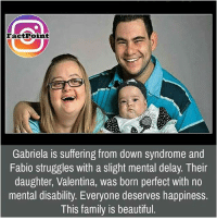 Memes, Struggle, and Down Syndrome: FactPoint  Gabriela is suffering from down syndrome and  Fabio struggles with a slight mental delay. Their  daughter, Valentina, was born perfect with no  mental disability. Everyone deserves happiness.  This family is beautiful did you know fact point , education amazing dyk unknown facts daily facts💯 didyouknow follow follow4follow f4f factpoint instafact awesome world worldfacts like like4ike tag friends