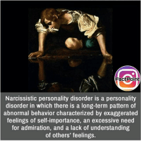 Ohh 😯 did you know fact point , education amazing dyk unknown facts daily facts💯 didyouknow follow follow4follow earth science commonsense f4f factpoint instafact awesome world worldfacts like like4ike tag friends Don't forget to tag your friends 👍: FactPoint  IN  Narcissistic personality disorder is a personality  disorder in which there is a long-term pattern of  abnormal behavior characterized by exaggerated  feelings of self-importance, an excessive need  for admiration, and a lack of understanding  of others feelingS Ohh 😯 did you know fact point , education amazing dyk unknown facts daily facts💯 didyouknow follow follow4follow earth science commonsense f4f factpoint instafact awesome world worldfacts like like4ike tag friends Don't forget to tag your friends 👍
