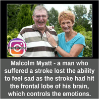 Facts, Friends, and Memes: FactPoint  Malcolm Myatt - a man who  suffered a stroke lost the ability  to feel sad as the stroke had hit  the frontal lobe of his brain,  which controls the emotions. This is sad 😐 did you know fact point , education amazing dyk unknown facts daily facts💯 didyouknow follow follow4follow earth science commonsense f4f factpoint instafact awesome world worldfacts like like4ike tag friends Don't forget to tag your friends 👍
