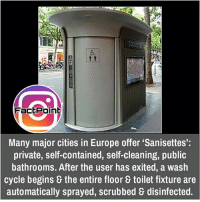 Memes, Scrubs, and Europe: FactPoint  Many major cities in Europe offer Sanisettes:  private, self-contained, self-cleaning, public  bathrooms. After the user has exited, a wash  cycle begins & the entire floor toilet fixture are  automatically sprayed, scrubbed disinfected. did you know fact point , education amazing dyk unknown facts daily facts💯 didyouknow follow follow4follow f4f factpoint instafact awesome world worldfacts like like4ike tag friends Don't forget to tag your friends 🤘
