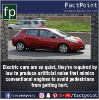 Cars, Facts, and Friends: FactPoint  source: factpoint.net  Electric cars are so quiet, they're required by  law to produce artificial noise that mimics  conventional engines to avoid pedestrians  from getting hurt.  f/thefactpoint  O.PG-E /factpoint Fact sources mentioned at www.FactPoint.net- did you know fact point , education amazing dyk unknown facts daily facts💯 didyouknow follow follow4follow earth science commonsense f4f factpoint instafact awesome world worldfacts like like4ike tag friends Don't forget to tag your friends 👍