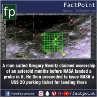 Facts, Friends, and Memes: FactPoint  source: factpoint.net  fo  31  39m  A man called Gregory Nemitz claimed ownership  of an asteroid months before NASA landed a  probe in it. He then proceeded to issue NASA a  US$ 20 parking ticket for landing there Fact sources mentioned at www.FactPoint.net- did you know fact point , education amazing dyk unknown facts daily facts💯 didyouknow follow follow4follow earth science commonsense f4f factpoint instafact awesome world worldfacts like like4ike tag friends Don't forget to tag your friends 👍