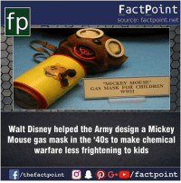 """Fact sources mentioned at www.FactPoint.net- did you know fact point , education amazing dyk unknown facts daily facts💯 didyouknow follow follow4follow earth science commonsense f4f factpoint instafact awesome world worldfacts like like4ike tag friends Don't forget to tag your friends 👍: FactPoint  source: factpoint.net  """"MICKEY MOUSE""""  GAS MASK FOR CHILDREN  WWII  Walt Disney helped the Army design a Mickey  Mouse gas mask in the '40s to make chemical  warfare less frightening to kids Fact sources mentioned at www.FactPoint.net- did you know fact point , education amazing dyk unknown facts daily facts💯 didyouknow follow follow4follow earth science commonsense f4f factpoint instafact awesome world worldfacts like like4ike tag friends Don't forget to tag your friends 👍"""