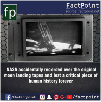 That's really a very big loss 😐: FactPoint  source: factpoint.net  NASA accidentally recorded over the original  moon landing tapes and lost a critical piece of  human history forever  f/thefactpoint  G+/factpoint That's really a very big loss 😐
