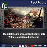 Fact sources mentioned at www.FactPoint.net- did you know fact point , education amazing dyk unknown facts daily facts💯 didyouknow follow follow4follow earth science commonsense f4f factpoint instafact awesome world worldfacts like like4ike tag friends Don't forget to tag your friends 👍: FactPoint  source: factpoint.net  The 3400 years of recorded history, only  268 are considered peaceful.  f/thefactpoint  G+/factpoint Fact sources mentioned at www.FactPoint.net- did you know fact point , education amazing dyk unknown facts daily facts💯 didyouknow follow follow4follow earth science commonsense f4f factpoint instafact awesome world worldfacts like like4ike tag friends Don't forget to tag your friends 👍