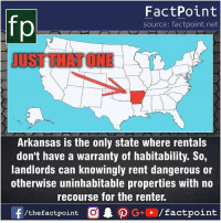 Facts, Friends, and Memes: FactPoint  source: factpoint.net  UST THAT ONE  Arkansas is the only state where rentals  don't have a warranty of habitability. So,  landlords can knowingly rent dangerous or  otherwise uninhabitable properties with no  recourse for the renter. Fact sources mentioned at www.FactPoint.net- did you know fact point , education amazing dyk unknown facts daily facts💯 didyouknow follow follow4follow earth science commonsense f4f factpoint instafact awesome world worldfacts like like4ike tag friends Don't forget to tag your friends 👍