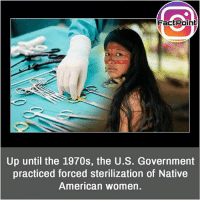 Ohh 😯 did you know fact point , education amazing dyk unknown facts daily facts💯 didyouknow follow follow4follow earth science commonsense f4f factpoint instafact awesome world worldfacts like like4ike tag friends Don't forget to tag your friends 👍: FactPoint  Up until the 1970s, the U.S. Government  practiced forced sterilization of Native  American women. Ohh 😯 did you know fact point , education amazing dyk unknown facts daily facts💯 didyouknow follow follow4follow earth science commonsense f4f factpoint instafact awesome world worldfacts like like4ike tag friends Don't forget to tag your friends 👍