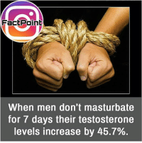 I can't stop myself 😋 did you know fact point , education amazing dyk unknown facts daily facts💯 didyouknow follow follow4follow earth science commonsense f4f factpoint instafact awesome world worldfacts like like4ike tag friends Don't forget to tag your friends 👍: FactPoint  When men don't masturbate  for / days their testosterone  levels increase by 45.7% I can't stop myself 😋 did you know fact point , education amazing dyk unknown facts daily facts💯 didyouknow follow follow4follow earth science commonsense f4f factpoint instafact awesome world worldfacts like like4ike tag friends Don't forget to tag your friends 👍