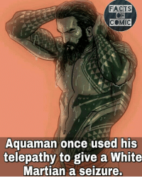 dccomics dcuinverse dcentertainment dccinematicuniverse justiceleague dcfacts facts factsofcomics like4like commentforcomment aquaman factsofcomics: FACTS  Aquaman once used his  telepathy to give a White  Martian a seizure. dccomics dcuinverse dcentertainment dccinematicuniverse justiceleague dcfacts facts factsofcomics like4like commentforcomment aquaman factsofcomics