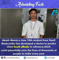 Memes, 🤖, and Class: facts  ASTONISHING FACTS  Akash Manoi a class 10th student from Tamil  Nadu,India has developed a device to predict  silent heart attacks  in advance which  could potentially save the lives of thousands of  people in India every year  f O Astonishing Factsofficial  Astonishing Fact.com  hingFt Did you know? rvcjinsta