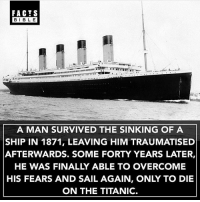 Everyone follow @factsbible our other account for the best facts on Instagram @factsbible 😱: FACTS  BIBLE  A MAN SURVIVED THE SINKING OF A  SHIP IN 1871, LEAVING HIM TRAUMATISED  AFTERWARDS. SOME FORTY YEARS LATER,  HE WAS FINALLY ABLE TO OVERCOME  HIS FEARS AND SAIL AGAIN, ONLY TO DIE  ON THE TITANIC. Everyone follow @factsbible our other account for the best facts on Instagram @factsbible 😱