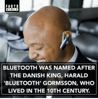 Wow 👀: FACTS  BIBLE  BIBL E  BLUETOOTH WAS NAMED AFTER  THE DANISH KING, HARALD  BLUETOOTH' GORMSSON, WHO  LIVED IN THE 10TH CENTURY. Wow 👀