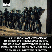 Wow 👀: FACTS  BIBLE  BIBL E  THE '6' IN SEAL TEAM 6 WAS ADDED  TO THROW OFF THE RUSSIANS DURING  THE COLD WAR. THEY WANTED RUSSIAN  INTELLIGENCE TO THINK FIVE MORE TEAMS  OF EQUAL CALIBRE WERE DEPLOYED. Wow 👀