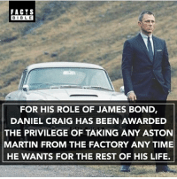 Make sure you're following @factsbible for more amazing facts 🔥: FACTS  BIBLE  FOR HIS ROLE OF JAMES BOND  DANIEL CRAIG HAS BEEN AWARDED  THE PRIVILEGE OF TAKING ANY ASTON  MARTIN FROM THE FACTORY ANY TIME  HE WANTS FOR THE REST OF HIS LIFE. Make sure you're following @factsbible for more amazing facts 🔥