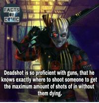 dccomics dcuinverse dcentertainment dccinematicuniverse justiceleague sucidesquad deadshot dcfacts like4like commentforcomment factsofcomics factsofcomic facts: FACTS  COMC  Deadshot is so proficient with guns, that he  knows exactly where to shoot someone to get  the maximum amount of shots of in without  them dying. dccomics dcuinverse dcentertainment dccinematicuniverse justiceleague sucidesquad deadshot dcfacts like4like commentforcomment factsofcomics factsofcomic facts