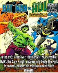 Memes, The Dark Knight, and 🤖: FACTS  COMIC  HE LAING BATTLE you  In the 1981 Crossover, Batman vs The incredible  Hulk the Dark Knight successfully beats the Hulk  in combat despite his relative lack of brute  strength, dccomics marvelcomics dcuniverse marvelcinematicuniverse dcentertainment marvelentertainment justiceleague avengers theincrediblehulk batman likeforlike commentforcomment dcfacts marvelousfact