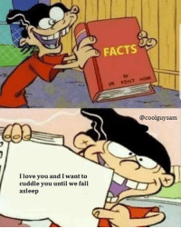 Facts, Fall, and Love: FACTS  DR. KENT WE  @coolguysam  I love you and I want to  cuddle you until we fall  asleep 🤗💖 wholesomememes
