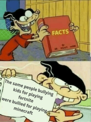 Let's stop the circle jerk: FACTS  DR KENTwE  The same people bullying  kids for playing  fortnite  were bullied for playing  minecraft Let's stop the circle jerk