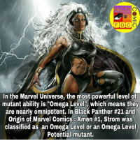 "Typo: Storm marvel marvelcomics marvelentertainment marvelcinematicuniverse marveluniverse xmen strom marvelousfacts like4like commentforcomment factsofcomics facts factsofcomic: FACTS  FOC  In the Marvel Universe, the most powerful level of  mutant ability is ""Omega Level"", which means they  are nearly omnipotent. In Black Panther #21 and  Origin of Marvel Comics Xmen #1, Strom was  classified as an Omega Level or an Omega Level  Potential mutant. Typo: Storm marvel marvelcomics marvelentertainment marvelcinematicuniverse marveluniverse xmen strom marvelousfacts like4like commentforcomment factsofcomics facts factsofcomic"