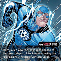 Memes, 🤖, and Flash: Facts  Geek  g e e k f e e d .co m  Barry Allen AKA The Flash was chosen to  become a deputy Blue Lantern during the  nwar against the Black Lantern Corps. That's awesome. Ezra Miller or Grant Gustin? 🤔 Follow @GeekFacts @geekfeeddotcom @geekquote