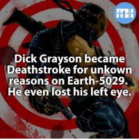 Memes, Left Eye, and 🤖: FACTS HEROES  Dick Grayson became  Deathstroke for unkown  reasons on Earth-5029.  He even lost his left eye. ▲▲ - He would be force as Deathstroke! - My other IG accounts @factsofflash @yourpoketrivia @webslingerfacts ⠀⠀⠀⠀⠀⠀⠀⠀⠀⠀⠀⠀⠀⠀⠀⠀⠀⠀⠀⠀⠀⠀⠀⠀⠀⠀⠀⠀⠀⠀⠀⠀⠀⠀⠀⠀ ⠀⠀--------------------- batmanvssuperman xmen batman superman wonderwomen deadpool spiderman hulk thor ironman marvel captainmarvel theflash wolverine daredevil aquaman justiceleague youngjustice blackpanther greenlantern starwars captainmarvel batmanvsuperman captainamerica batcave wallywest greenarrow like4like deathstroke