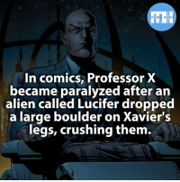 Batman, Memes, and SpiderMan: FACTS HEROES  In comics, Professor X  became paralyzed after an  alien called Lucifer dropped  a large boulder on Xavier's  legs, crushing them. ▲▲ - Who is your favourite Mutant? - Also check out my other IG accounts @factsofflash @yourpoketrivia @webslingerfacts ⠀⠀⠀⠀⠀⠀⠀⠀⠀⠀⠀⠀⠀⠀⠀⠀⠀⠀⠀⠀⠀⠀⠀⠀⠀⠀⠀⠀⠀⠀⠀⠀⠀⠀⠀⠀ ⠀⠀--------------------- batmanvssuperman xmen batman superman wonderwomen deadpool spiderman hulk thor ironman marvel captainmarvel theflash wolverine daredevil aquaman justiceleague youngjustice blackpanther greenlantern professorx captainmarvel batmanvsuperman captainamerica homecoming flash magneto nightwing avengers