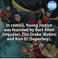 Memes, 🤖, and Xmen: FACTS HEROES  In comics, Young Justice  was founded by Bart Allen  (Impulse), Tim Drake (Robin)  and Kon-El (Superboy). ▲▲ - Young Justice or Teen Titans?! - My other IG accounts @factsofflash @yourpoketrivia @webslingerfacts ⠀⠀⠀⠀⠀⠀⠀⠀⠀⠀⠀⠀⠀⠀⠀⠀⠀⠀⠀⠀⠀⠀⠀⠀⠀⠀⠀⠀⠀⠀⠀⠀⠀⠀⠀⠀ ⠀⠀--------------------- batmanvssuperman xmen batman superman wonderwomen deadpool spiderman hulk thor ironman marvel captainmarvel theflash wolverine daredevil aquaman justiceleague youngjustice blackpanther greenlantern starwars captainmarvel batmanvsuperman captainamerica lukecage logan wonderwoman like4like youngjustice