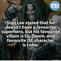 Batman, Memes, and SpiderMan: FACTS HEROES  Stan Lee stated that he  doesn't have a favourite  superhero, but his favourite  villain is Dr. Doom, and  favourite DC character  is Lobo. ▲▲ - Who is your favourite DC and Marvel character? - Also check out my other IG accounts @factsofflash @yourpoketrivia @webslingerfacts ⠀⠀⠀⠀⠀⠀⠀⠀⠀⠀⠀⠀⠀⠀⠀⠀⠀⠀⠀⠀⠀⠀⠀⠀⠀⠀⠀⠀⠀⠀⠀⠀⠀⠀⠀⠀ ⠀⠀--------------------- batmanvssuperman xmen batman superman wonderwomen deadpool spiderman hulk thor ironman marvel captainmarvel theflash wolverine daredevil aquaman justiceleague youngjustice blackpanther greenlantern stanlee captainmarvel batmanvsuperman captainamerica homecoming flash lobo nightwing avengers