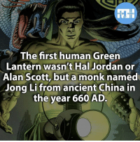 Monke: FACTS HEROES  The first human  Green  Lantern wasn't Hal  Jordan or  Alan Scott, but a monk named  Jong Li from ancient China in  the year 660 AD.