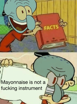 Facts, Fucking, and Truth: FACTS  KENT votos  Mayonnaise is not a  fucking instrument The truth hurts sometimes