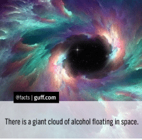 Beer, Drinking, and Facts: @facts l guff com  There is a giant cloud of alcohol floating in space. It's located near the constellation Aquilla and contains enough ethyl alcohol to fill 400 trillion trillion pints of beer. Unfortunately, the cloud is 58 quadrillion miles away from Earth...and it also contains a bunch of stuff you wouldn't want to drink like hydrogen cyanide, ammonia and carbon monoxide. Still...wouldn't you love to try a pint of Space Booze? Cred: @Facts on Instagram