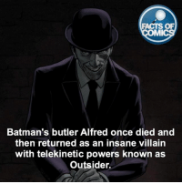 Facts, Memes, and Villain: FACTS OF  MMI  Batman's butler Alfred once died and  then returned as an insane villain  with telekinetic powers known as  Outsider. Alfred Fact! FactsOfComics