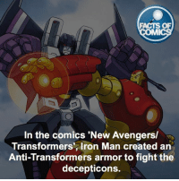 "FACTS OF  MMI  In the comics ""New Avengers/  Transformers, Iron Man created an  Anti-Transformers armor to fight the  decepticons. Iron Man Fact! FactsOfComics"