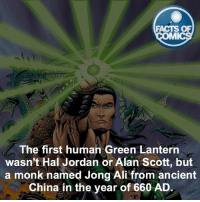 Who's your favorite Green Lantern?! factsofcomics: FACTS OF  MMI  The first human Green Lantern  wasn't Hal Jordan or Alan Scott, but  a monk named Jong Ali from ancient  China in the year of 660 AD Who's your favorite Green Lantern?! factsofcomics