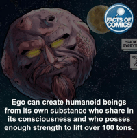 Anaconda, Facts, and Memes: FACTS OF  MMI  VASHOW  EVERYTI  Ego can create humanoid beings  from its own substance who share in  its consciousness and who posses  enough strength to lift over 100 tons. What did you guys think about Guardians of the Galaxy 2?! factsofcomics
