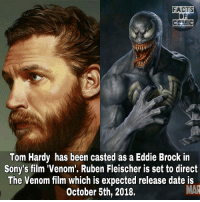 Facts, Memes, and Tom Hardy: FACTS  OF  Tom Hardy has been casted as a Eddie Brock in  Sony's film 'Venom. Ruben Fleischer is set to direct  The Venom film which is expected release date is  October 5th, 2018. marvelentertainment marvelousfacts marvelcomics marvelcinematicuniverse marvelstudios amazingspiderman venom like4like commentforcomment factsofcomics facts factsofcomic