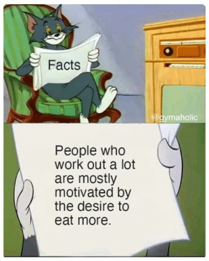 Facts: people who work out a lot are mostly motivated by the desire to eat more.  Gymaholic App: https://www.gymaholic.co  #fitness #motivation #workout #gymaholic #meme: Facts: people who work out a lot are mostly motivated by the desire to eat more.  Gymaholic App: https://www.gymaholic.co  #fitness #motivation #workout #gymaholic #meme