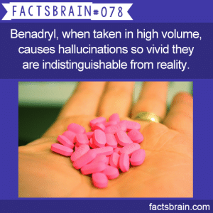 xxxxredxxxxcatxxxx:  cpecod:  endofmybed:  malira:  factsbrain:  Benadryl, when taken in high volume, causes hallucinations so vivid they are indistinguishable from reality. - weird, interesting & funny facts  SIGNAL BOOST the hallucinations of benadryl are known to take every fear and of yours and put it into a hallucination like monsters forming from objects, objects trying to grab you, some people have experienced suicide situations (like thinking a beloved one committed suicide), pretty much anything the far deep back of your mind is scared THERE IS NO PLEASANT HIGH OFF OF BENADRYL and from personal experience I wouldn't wish it on anyone. Do not try it because its a cheap high, its a terrifying high. I don't support any form of drug use but I know I can't stop people so please just be safe!!!  I accidentally (Yes, accidentally. Please be careful and keep track of your cold medicines when you're sick.) took too much when I had, like, bronchitis and let me tell you there was nothing fun about that at all. At all. It felt like my skin was violently trying to shed and I couldn't stop twitching. Also I saw big, dark shadow people coming out of every door or closet. Don't do it.  please for the love of god do not overdose on antihistamines especially benadryl because i will second the fact that your hallucinations will be completely indistinguishable from real life scenarios and it will fuck you up in the head in the worst type of way and it is beyond terrifying  THIS IS A GIANT FUCKING RED FLAG FOR PEOPLE WITH ANXIETY. I TOOK THIS SHIT WHEN I HAD A SINUS INFECTION AND MY ANXIETY WAS SO BAD I COULDN'T HOLD A PENCIL I WAS SHAKING SO HARD. PLS SIGNAL BOOST THIS FOR PEOPLE WITH ANXIETY AS WELL : FACTSBRAIN#078  Benadryl, when taken in high volume,  causes hallucinations so vivid they  are indistinguishable from reality  factsbrain.com xxxxredxxxxcatxxxx:  cpecod:  endofmybed:  malira:  factsbrain:  Benadryl, when taken in high volume, causes hallucinations so vivid they are indistinguishable from reality. - weird, interesting & funny facts  SIGNAL BOOST the hallucinations of benadryl are known to take every fear and of yours and put it into a hallucination like monsters forming from objects, objects trying to grab you, some people have experienced suicide situations (like thinking a beloved one committed suicide), pretty much anything the far deep back of your mind is scared THERE IS NO PLEASANT HIGH OFF OF BENADRYL and from personal experience I wouldn't wish it on anyone. Do not try it because its a cheap high, its a terrifying high. I don't support any form of drug use but I know I can't stop people so please just be safe!!!  I accidentally (Yes, accidentally. Please be careful and keep track of your cold medicines when you're sick.) took too much when I had, like, bronchitis and let me tell you there was nothing fun about that at all. At all. It felt like my skin was violently trying to shed and I couldn't stop twitching. Also I saw big, dark shadow people coming out of every door or closet. Don't do it.  please for the love of god do not overdose on antihistamines especially benadryl because i will second the fact that your hallucinations will be completely indistinguishable from real life scenarios and it will fuck you up in the head in the worst type of way and it is beyond terrifying  THIS IS A GIANT FUCKING RED FLAG FOR PEOPLE WITH ANXIETY. I TOOK THIS SHIT WHEN I HAD A SINUS INFECTION AND MY ANXIETY WAS SO BAD I COULDN'T HOLD A PENCIL I WAS SHAKING SO HARD. PLS SIGNAL BOOST THIS FOR PEOPLE WITH ANXIETY AS WELL