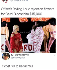 Facts, Memes, and Flowers: FACTSDaily RapFacts  Offset's Rolling Loud rejection flowers  for Cardi B cost him $15,000  @will_ent  RO  IG: @Swaveyvic  @Swaveyvico  It cost $0 to be faithful Facts