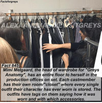 "Abc, Facts, and Head: Factsforgreys  ALEX  TGREYS  Fact 845  Mimi Melgaard, the head of wardrobe for ""Greys  Anatomy"", has an entire floor to herself in the  production offices on set. Each castmember  has their own room/""closet"" where every single  outfit their character has ever worn is stored. The  outfits have tags on them saying how it wa:s  worn and with which accessories. Fact 845😱 MiMi Melgaard, the head of wardrobe for ""Grey's Anatomy"", has an entire floor to herself in the production offices on set. Each cast member has their own room-""closet"" where every single outfit their character has ever worn is stored. The outfits have tags on them saying how it was worn and with which accessories. — This is a photo of my friend and I from when I visited the @greysabc set in December! I'm going to start posting more facts that I picked up on the set, as well as some photos from my visit! To see more pictures of my set visit (and some of me with members of the cast), follow @alexaandmaddievisitgreys ! *PLEASE READ: ""Grey's Anatomy"" is filmed on a closed set. You can not visit the set unless you personally know a cast or crew member. To read about how I got to visit the set, read the most recent post on @alexaandmaddievisitgreys !* ((My personal is @akpascucci )) — factsforgreys_set factsforgreys_crew greys greysanatomy greysanatomyset greysprops greysset greysanatomycrew mimimelgaard wardrobe shondaland abc ga tgit like facts likeforlike like4like dancemoms"
